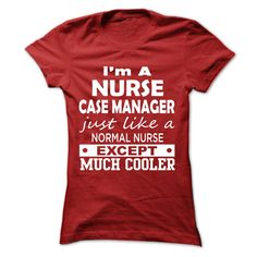 I'm A Nurse Case Manager Just Like A Normal Nurse Except Much Cooler T- Shirt  Hoodie Case Manager