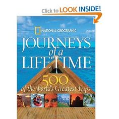 Journeys of a Lifetime: 500 of the World's Greatest Trips --- http://www.amazon.com/Journeys-Lifetime-Worlds-Greatest-Trips/dp/1426201257/?tag=caribbeantr01-20