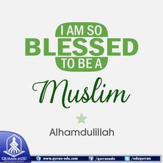 I am so blessed to be a Muslim, Alhamdulillah