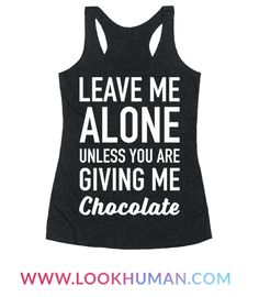 "Sometimes you just want to be an introvert and also have a strong sweet tooth. This chocolate lover design features the text ""Leave Me Alone Unless You Are Giving Me Chocolate"" for all of your sassy chocolate loving needs. Perfect for chocolate lovers, fans of chocolate, sweets, and junk food that have an insatiable sweet tooth!"