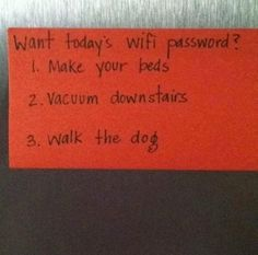 Tu veux le code Wifi aujourd'hui ? Fais ton lit, passe l'aspirateur en bas et sors le chien!