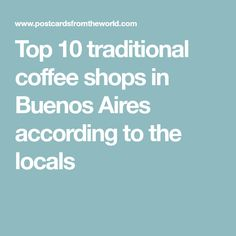 Top 10 traditional coffee shops in Buenos Aires according to the locals