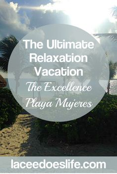 ultimate relaxation vacation the excellence resort