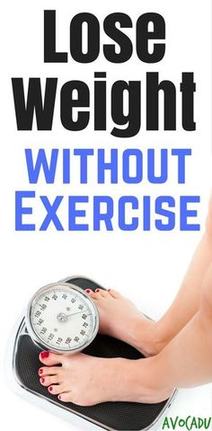 How to Lose Weight Without Exercise | Lose Weight in a Week | Lose Belly Fat | http://avocadu.com/lose-weight-without-exercise/