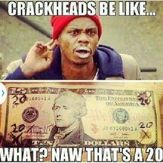 Crackheads be like
