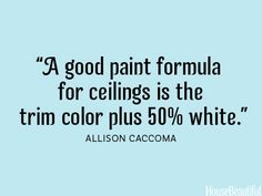 Ceiling paint formula. #decorating #home_design #quotes #ceiling_paint #paint_formula