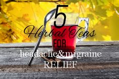 5 Herbal Teas to add to your diet to help treat and prevent #headaches and #migraines