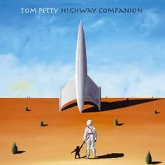 """Tom Petty - Highway Companion :  underrated album by the team that brought you """"Full Moon Fever."""""""