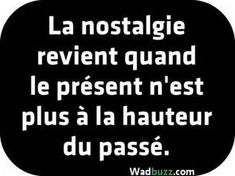 La nostalgie revient - Trend Giving Love Quotes 2019 Witty Quotes, Daily Quotes, Words Quotes, Best Quotes, Love Quotes, Inspirational Quotes, Quote Citation, Positive Attitude, Positive Quotes