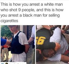 This is how you arrest a white man who shot 9 people, and this is how you arrest a black man for selling cigarettes