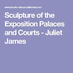 Sculpture of the Exposition Palaces and Courts - Juliet James