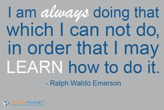 I think is my favourite for now :-) Quote from Ralph Waldo Emerson