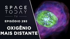 O Oxigênio Mais Distante do Universo - Space Today TV Ep.293