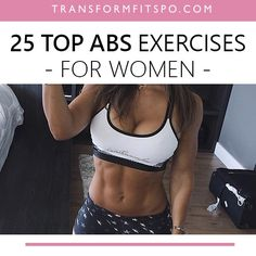 A massive list of the 25 best sexy abs exercises for women! The only list you need to get toned, sexy abs. Read the post for full exercise descriptions