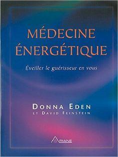 Amazon.fr - Médecine énergétique : Éveiller le guérisseur en vous - Donna Eden, David Feinstein - Livres