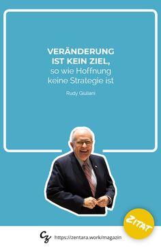 Veränderung ist kein Ziel, so wie Hoffnung keine Strategie ist. - Rudy Giuliani #zitat #spruch #quote #marketing