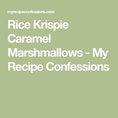 Rice Krispie Caramel Marshmallows - My Recipe Confessions