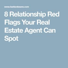 8 Relationship Red Flags Your Real Estate Agent Can Spot