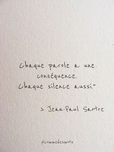 "Chaque parole a une conséquence ""Every word has a consequence. Each silence too. "" by Jean Paul Sartre quote paul Sartre Citation Silence, Silence Quotes, French Words, French Quotes, Change Quotes, Love Quotes, Inspirational Quotes, Jean Paul Sartre Quotes, Jean-paul Sartre"