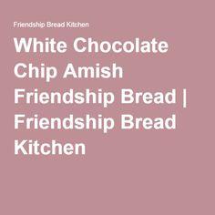 White Chocolate Chip Amish Friendship Bread | Friendship Bread Kitchen