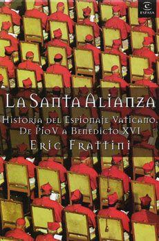 La Santa Alianza: cinco siglos de espionaje vaticano, de Eric Frattini