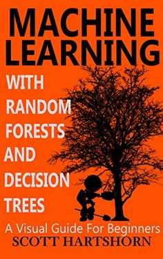 Machine Learning With Random Forests And Decision Trees: ... https://www.amazon.com/dp/B01JBL8YVK/ref=cm_sw_r_pi_dp_x_d0J3ybMCTCVG7