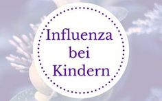 Influenza (Grippe) bei Kindern Influenza, Home Remedies, Cards, Natural Medicine, Medicine, First Aid, Health, Maps, Playing Cards