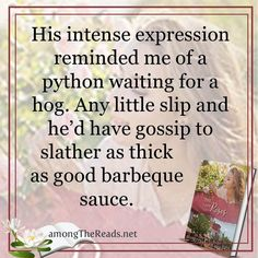 His intense expression reminded me of a python waiting for a hog. Any little slip and he'd have gossip to slather as thick as good barbeque sauce. - by Jeanette-Marie Mirich - Book Memes, Book Quotes, Christian Fiction Books, Barbeque Sauce, Give It To Me, How To Get, Daughter Of God, I Love Reading, Mystery Books