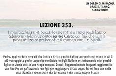 Un corso di Miracoli.: Lezione 353 del libro di esercizio. I miei occhi, la mia bocca, le mie mani e i miei piedi hanno adesso un solo proposito: servire Cristo.