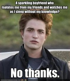 If this part of Twilight did not freak you out, you deserve him. Seriously.