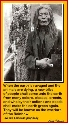 When the earth is ravaged and the animals are dying [...]. — Cree Native Indian Prophecy
