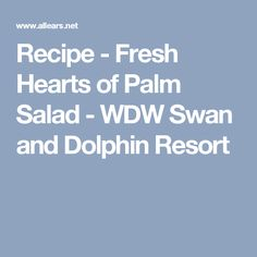 Recipe - Fresh Hearts of Palm Salad - WDW Swan and Dolphin Resort