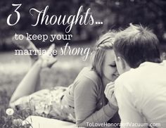 3 Thoughts to Keep Your Marriage Strong. They're simple. They're short. And they're true!