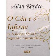 O Céu e o Inferno: ou a Justiça Divina Segundo o Espiritismo - Allan Kardec