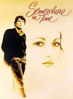 "The movie: Somewhere in time. ""Beyond fantasy.  Beyond obsession. Beyond time itself.... he will find her""."
