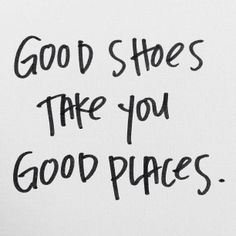 Good shoes take you places
