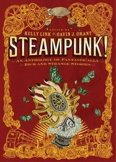 Steampunk! An Anthology of Fantastically Rich and Strange Stories (4 Stars)