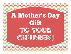 A Mother's Day Gift Idea ... TO Your Children! (she: Veronica).