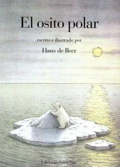 El osito polar. Por Hans de Beer- Una gran historia sobre Lars el osito polar y su casa en el Polo Norte. El libro tiene una buena jornada a regreso a casa.