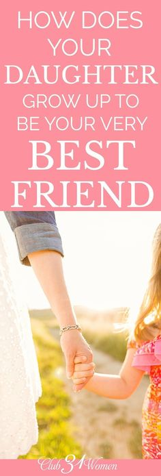 Do you have a best friend? What if you could make your daughter your very best friend? But how can you accomplish making your daughter your best friend? How Does Your Daughter Grow Up to Be Your Very Best Friend? via @Club31Women