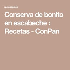 Conserva de bonito en escabeche : Recetas - ConPan