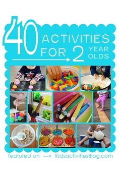 40+ Activities for 2 Year Olds yeah, I know - i don't have any 2 year olds in my house but I hope to have grandkids someday. :)
