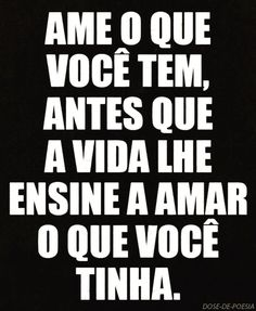 portuguese -translation, Love what you have before life teaches you to love what you had. Words Quotes, Wise Words, Life Quotes, Sayings, Portuguese Quotes, Portuguese Phrases, Wise Mind, Motivational Phrases, Sentences