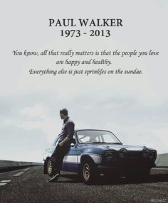 Paul Walker ... YOU ARE MISSED DEARLY