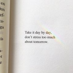 """Take it day by day. Don't stress too much about tomorrow."" Source by katiekosocial The post 25 Great Quotes of Wisdom and Intellect – Motivational Quotes appeared first on Quotes Pin. Poetry Quotes, Wisdom Quotes, Book Quotes, Words Quotes, Wise Words, Quotes To Live By, Sayings, Quotes Quotes, Quotes Of Life"