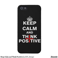 Keep Calm and Think Positive Covers For iPhone 5