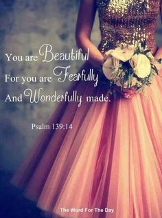For you created my inmost being; you knit me together in my mother's womb. I praise you because I am fearfully and wonderfully made; your works are wonderful, I know that full well. Psalm 139:13-14