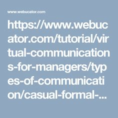 https://www.webucator.com/tutorial/virtual-communications-for-managers/types-of-communication/casual-formal-communications-reading.cfm