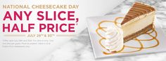 Celebrate National Cheesecake Day at The Cheesecake Factory! July get any slice half price! This included the brand new Salted Caramel Cheesecake, debuting in restaurants on July And while you're there, enter the Say Cheesecake Contest for a chance Restaurant Deals, Restaurant Coupons, Puerto Rico Restaurants, Cheescake Factory, National Cheesecake Day, Salted Caramel Cheesecake, Thing 1, Half Price, Sunny Days